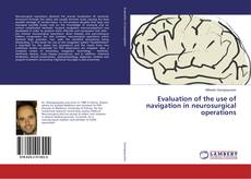 Bookcover of Evaluation of the use of navigation in neurosurgical operations
