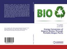 Bookcover of Energy Conversion of Organic Wastes Through Portable Biogas Plants