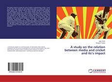 Bookcover of A study on the relation between media and cricket and its's impact