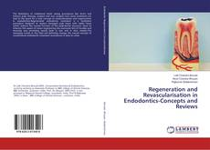 Couverture de Regeneration and Revascularisation in Endodontics-Concepts and Reviews