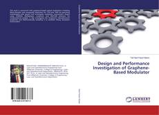 Bookcover of Design and Performance Investigation of Graphene-Based Modulator