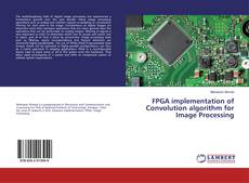 Bookcover of FPGA implementation of Convolution algorithm for Image Processing