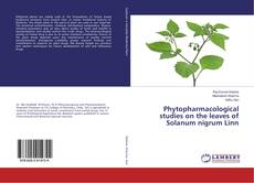 Bookcover of Phytopharmacological studies on the leaves of Solanum nigrum Linn