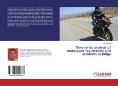 Time series analysis of motorcycle registration and accidents in Bolga kitap kapağı