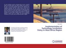 Bookcover of Implementation of Technology Incubation Policy in West Africa Region