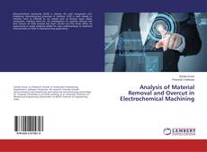 Capa do livro de Analysis of Material Removal and Overcut in Electrochemical Machining