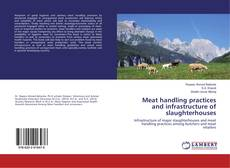 Bookcover of Meat handling practices and infrastructure of slaughterhouses