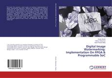 Bookcover of Digital Image Watermarking: Implementation On FPGA & Programmable SoC