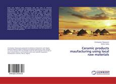 Bookcover of Ceramic Products Manufacturing Using Local Raw Materials