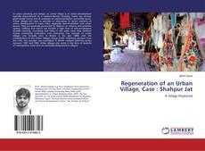 Bookcover of Regeneration of an Urban Village, Case : Shahpur Jat
