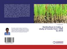 Bookcover of Horticulture in India: a study of trends from 1990 to 2010