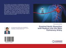Bookcover of Proximal Aortic Dissection with Rupture into the Main Pulmonary Artery
