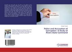 Bookcover of Police and Accusation of Corruption: A Study of Rivers State Command