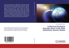 Bookcover of Collisional Radiative Average Atom Code With Relativistic Atomic Model
