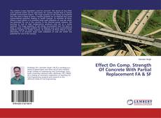 Couverture de Effect On Comp. Strength Of Concrete With Partial Replacement FA & SF