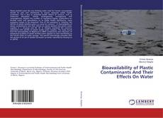 Bookcover of Bioavailability of Plastic Contaminants And Their Effects On Water