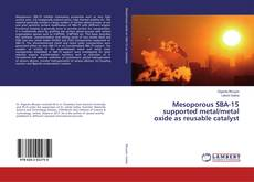 Portada del libro de Mesoporous SBA-15 supported metal/metal oxide as reusable catalyst