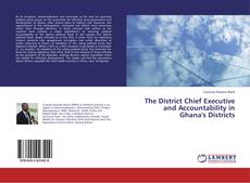 Capa do livro de The District Chief Executive and Accountability in Ghana's Districts