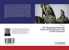 Bookcover of The Hungarian Nomadic State and its Princes in the 9-10th Centuries