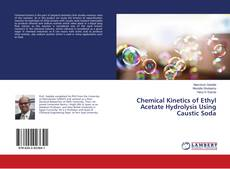 Bookcover of Chemical Kinetics of Ethyl Acetate Hydrolysis Using Caustic Soda