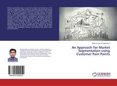 Bookcover of An Approach for Market Segmentation using Customer Pain Points