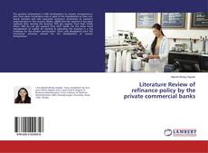 Bookcover of Literature Review of refinance policy by the private commercial banks