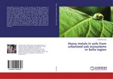 Bookcover of Heavy metals in soils from urbanized oak ecosystems in Sofia region