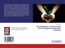 Bookcover of The Properties and Function of the Organo-Zeolitic Bio-fertilizer