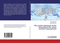 Copertina di The system approach to the planning of the urban comfort improvement