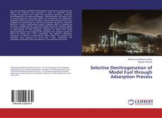 Bookcover of Selective Denitrogenation of Model Fuel through Adsorption Process