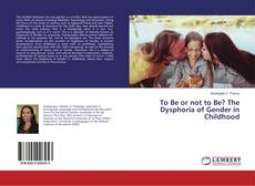 To Be or not to Be? The Dysphoria of Gender in Childhood kitap kapağı