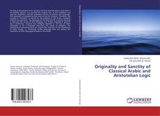 Buchcover von Originality and Sanctity of Classical Arabic and Aristotelian Logic