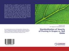 Standardization of Severity of Pruning in Grapes cv. Red Globe的封面