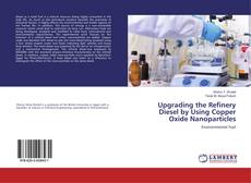 Bookcover of Upgrading the Refinery Diesel by Using Copper Oxide Nanoparticles