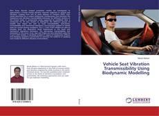 Bookcover of Vehicle Seat Vibration Transmissibility Using Biodynamic Modelling