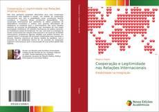 Bookcover of Cooperação e Legitimidade nas Relações Internacionais