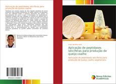 Capa do livro de Aplicação de peptidases laticíferas para produção de queijo coalho