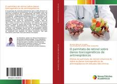 Обложка O palmitato de retinol sobre danos toxicogenéticos de antineoplásicos