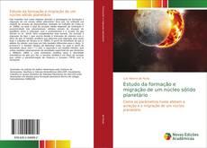 Bookcover of Estudo da formação e migração de um núcleo sólido planetário