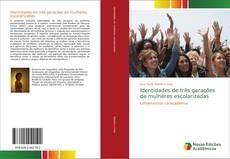 Identidades de três gerações de mulheres escolarizadas kitap kapağı