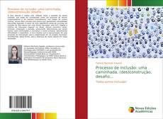 Bookcover of Processo de inclusão: uma caminhada, (des)construção, desafio...