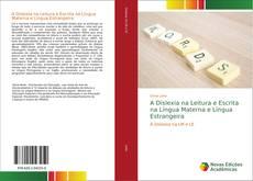 Capa do livro de A Dislexia na Leitura e Escrita na Língua Materna e Língua Estrangeira