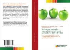 Bookcover of Síntese de hidrogéis superabsorventes como carreadores de herbicidas