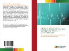 Bookcover of Infarto do Miocárdio visto pelo Cardiograma Vetorial e Espaço de Fases