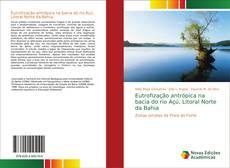 Capa do livro de Eutrofização antrópica na bacia do rio Açú, Litoral Norte da Bahia