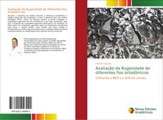 Bookcover of Avaliação da Rugosidade de diferentes fios ortodônticos