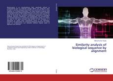 Bookcover of Similarity analysis of biological sequence by alignment