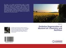 Bookcover of Oxidative Degeneration of Mustard oil: Chemistry and Nutrition