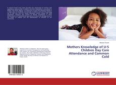 Bookcover of Mothers Knowledge of U-5 Children Day Care Attendance and Common Cold