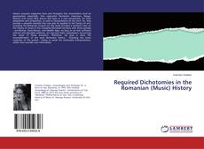 Couverture de Required Dichotomies in the Romanian (Music) History